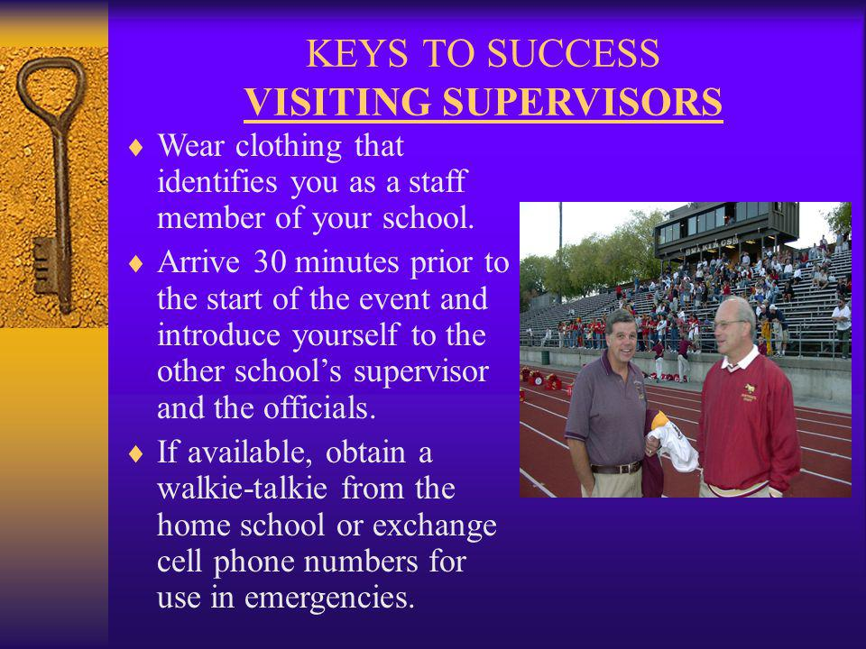 KEYS TO SUCCESS VISITING SUPERVISORS Wear clothing that identifies you as a staff member of your school.