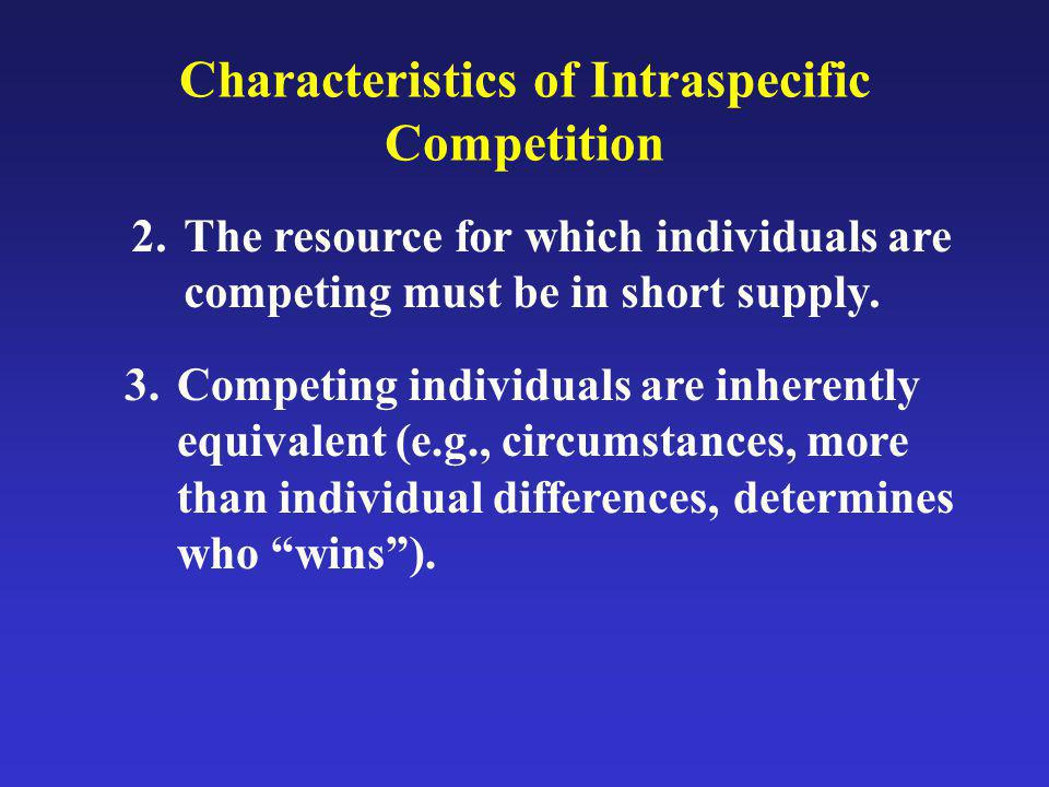 Characteristics of Intraspecific Competition 4.The effects of intra-specific competition are density dependent.