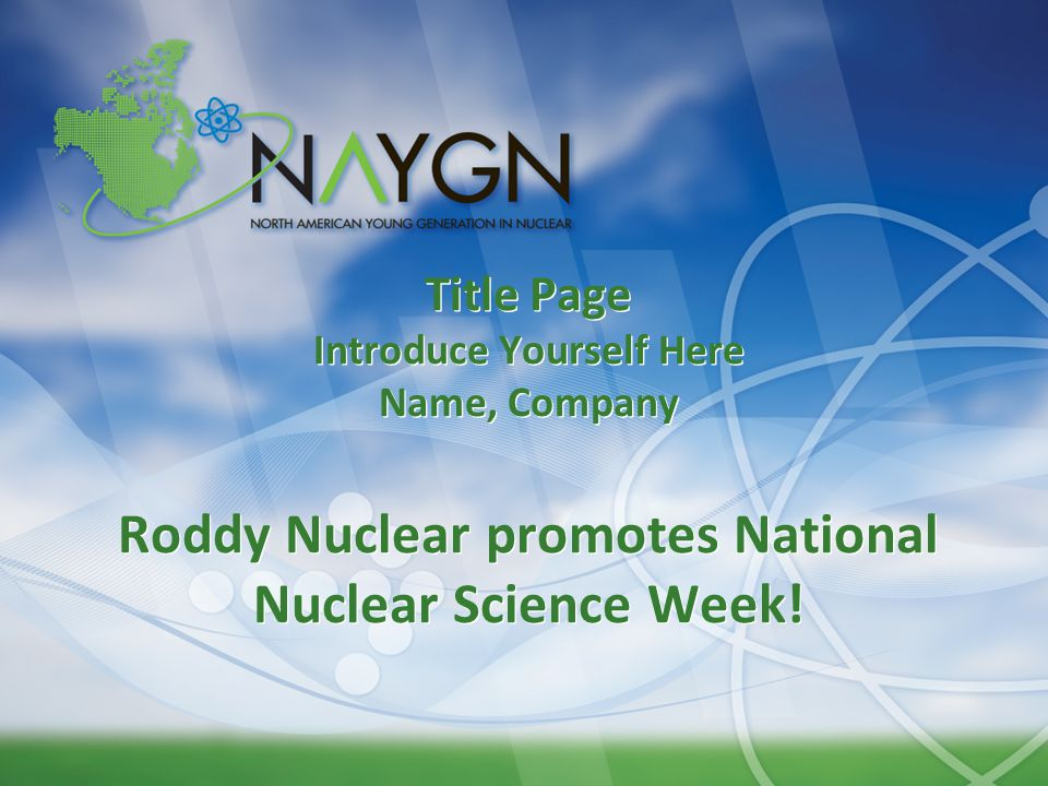 Title Page Introduce Yourself Here Name, Company Roddy Nuclear promotes National Nuclear Science Week!