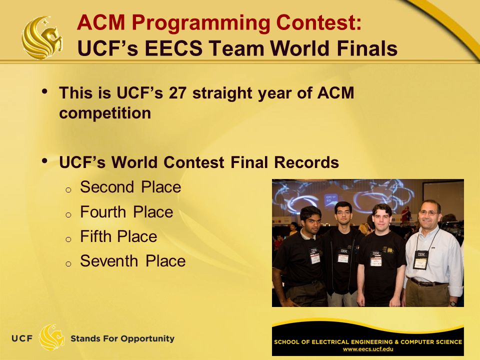 ACM Programming Contest: UCFs EECS Team World Finals This is UCFs 27 straight year of ACM competition UCFs World Contest Final Records o Second Place