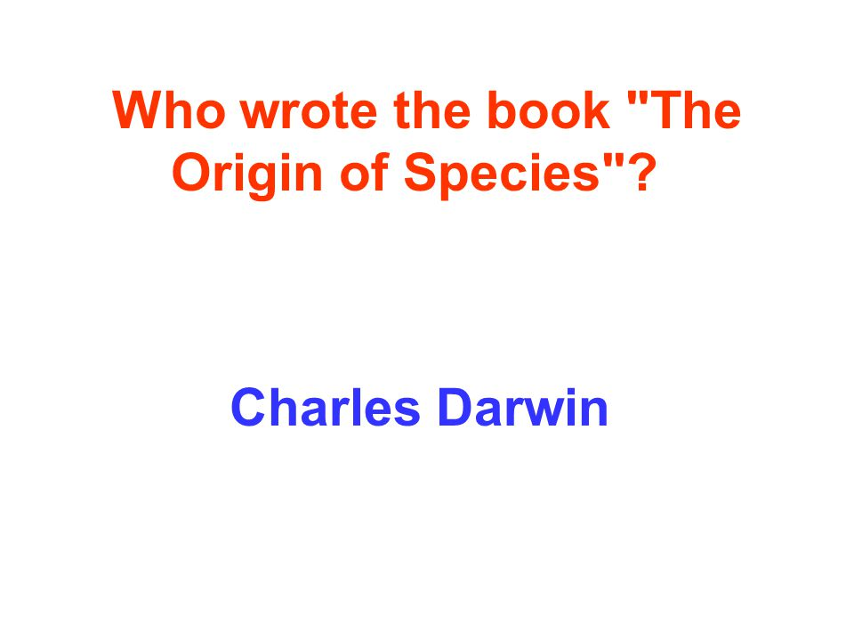 Who wrote the book The Origin of Species Charles Darwin