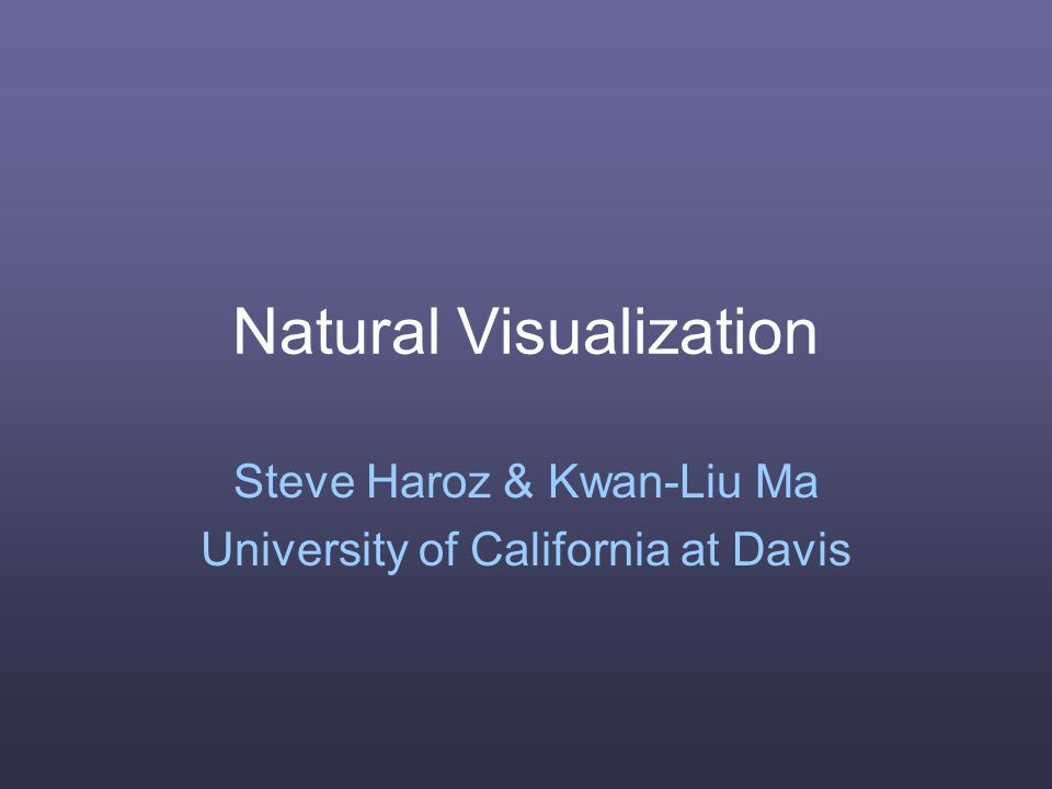 Natural Visualization Steve Haroz & Kwan-Liu Ma University of California at Davis