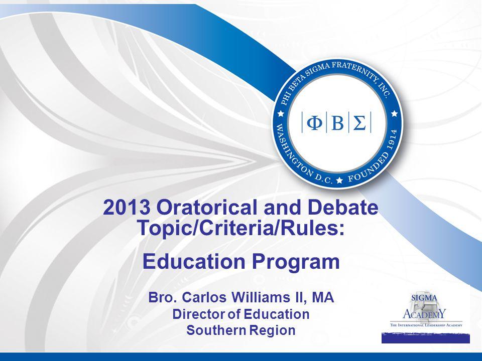 2013 Oratorical and Debate Topic/Criteria/Rules: Education Program Bro. Carlos Williams II, MA Director of Education Southern Region