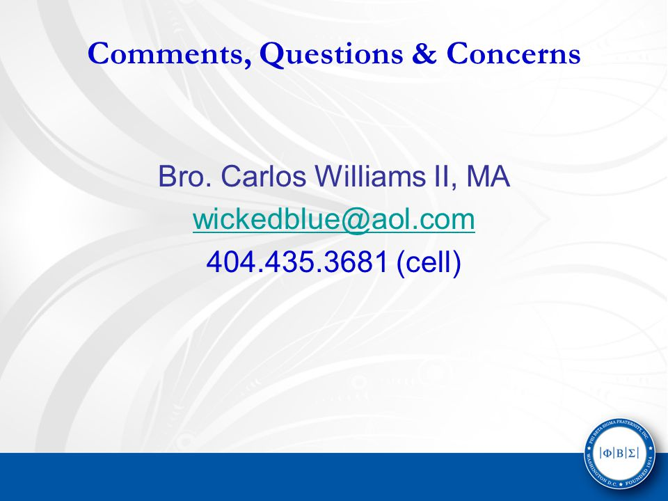 Comments, Questions & Concerns Bro. Carlos Williams II, MA wickedblue@aol.com 404.435.3681 (cell)