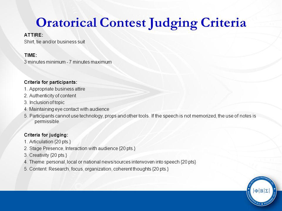 Oratorical Contest Judging Criteria ATTIRE: Shirt, tie and/or business suit TIME: 3 minutes minimum - 7 minutes maximum Criteria for participants: 1.