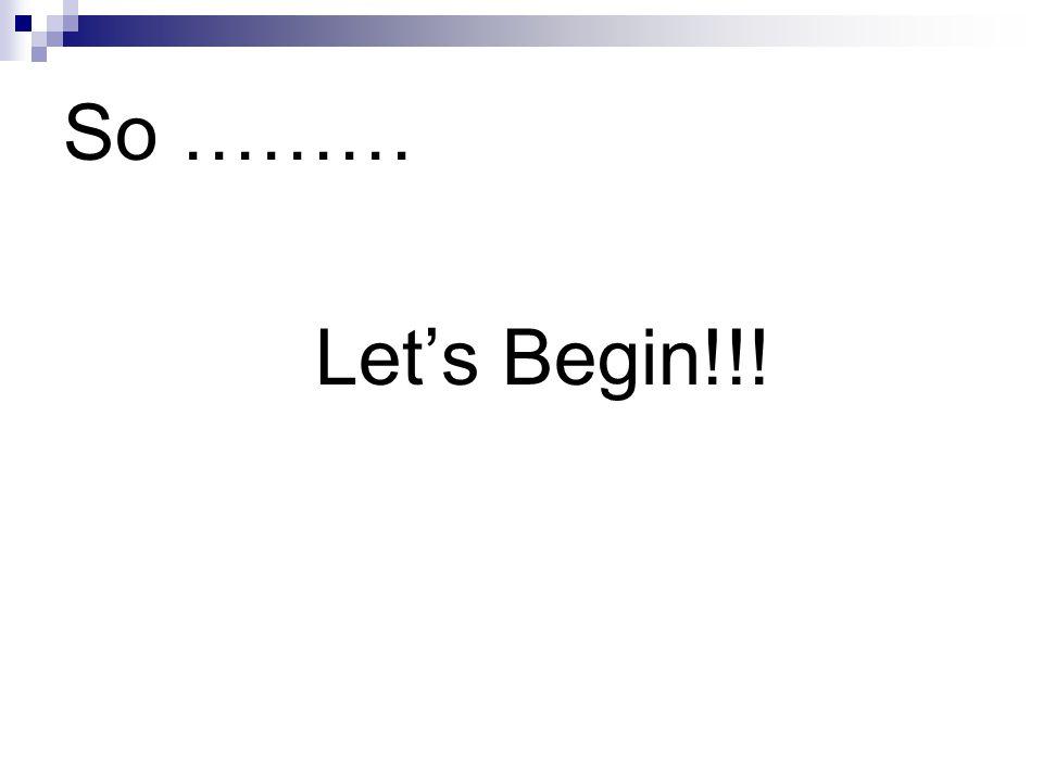 So ……… Lets Begin!!!