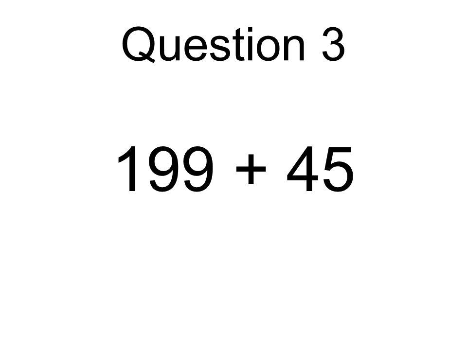 199 + 45 Question 3