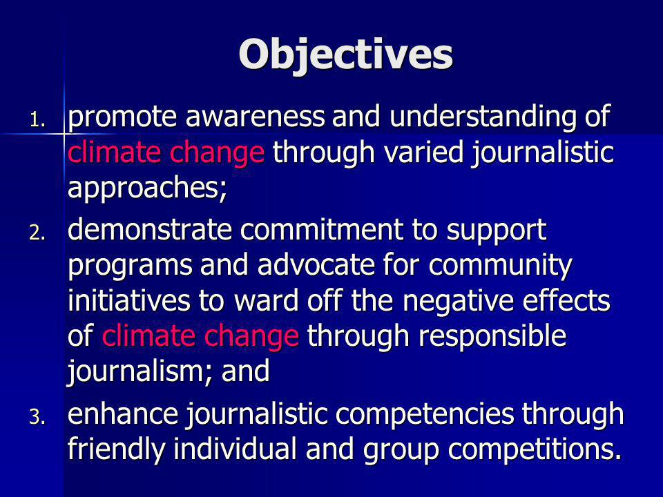 Objectives 1. promote awareness and understanding of climate change through varied journalistic approaches; 2. demonstrate commitment to support progr