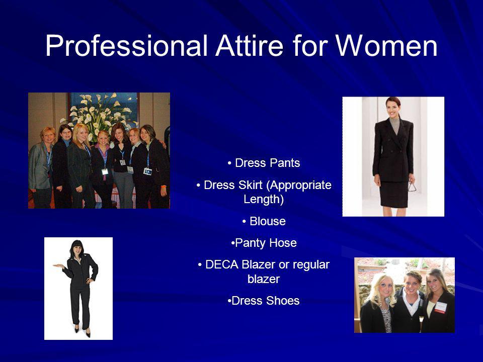 Professional Attire for Women Dress Pants Dress Skirt (Appropriate Length) Blouse Panty Hose DECA Blazer or regular blazer Dress Shoes