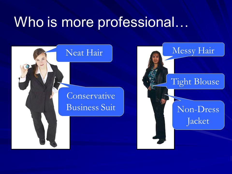 Who is more professional… Messy Hair Tight Blouse Non-Dress Jacket Neat Hair Conservative Business Suit