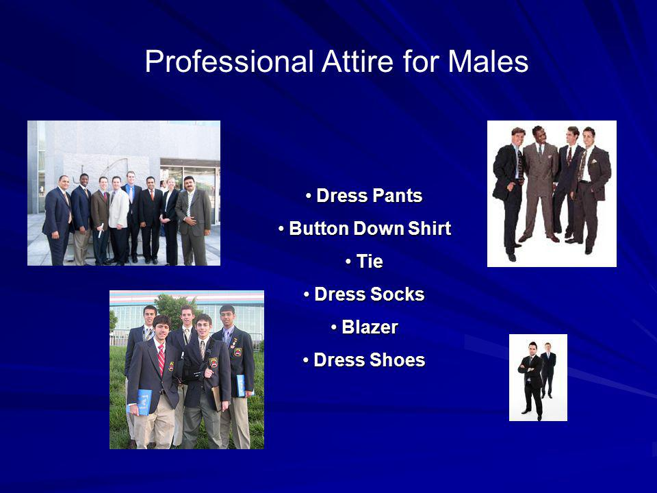 Tips for Men… Wear slacks that are not too baggy Dont have wrinkles Wear conservative, clean, polished shoes Wear dark socks (black or navy) Have no visible piercings Have Clean and neat hair