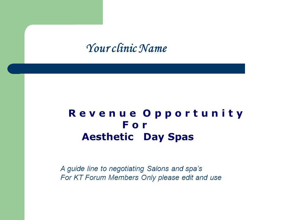 R e v e n u e O p p o r t u n i t y F o r Aesthetic Day Spas Your clinic Name A guide line to negotiating Salons and spas For KT Forum Members Only please edit and use