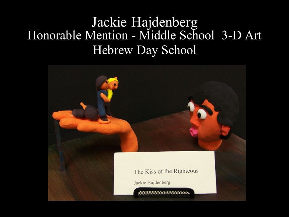 Jackie Hajdenberg Honorable Mention - Middle School 3-D Art Hebrew Day School