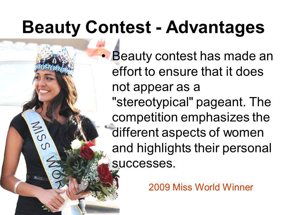 Beauty Contest - Advantages Beauty contest has made an effort to ensure that it does not appear as a stereotypical pageant.