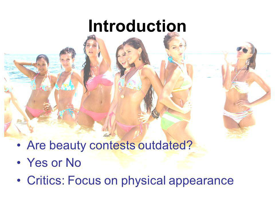 Introduction Are beauty contests outdated Yes or No Critics: Focus on physical appearance