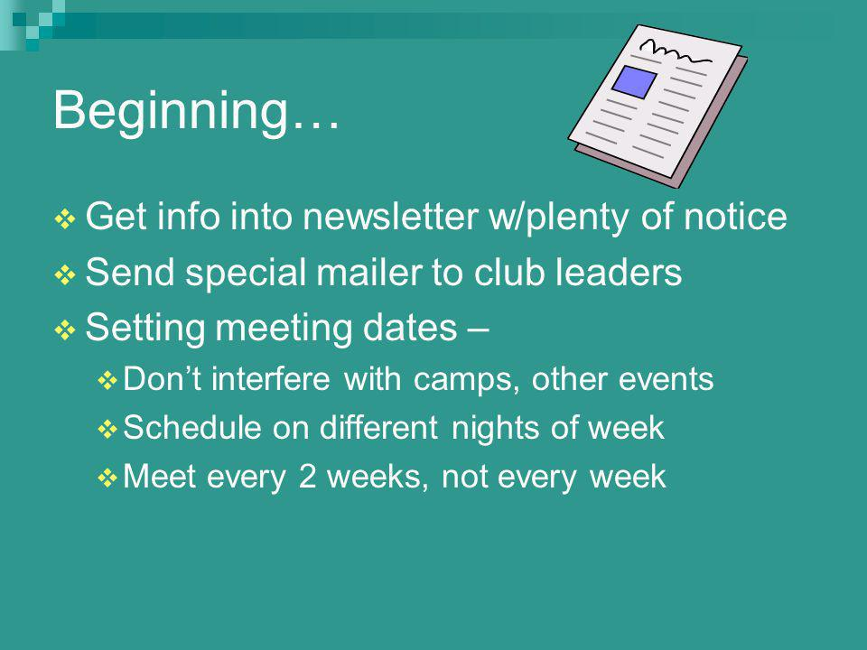 Beginning… Get info into newsletter w/plenty of notice Send special mailer to club leaders Setting meeting dates – Dont interfere with camps, other events Schedule on different nights of week Meet every 2 weeks, not every week