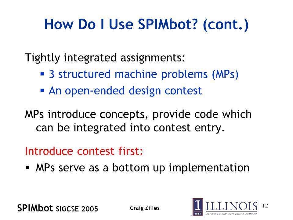 SPIMbot SIGCSE 2005 Craig Zilles 12 How Do I Use SPIMbot.