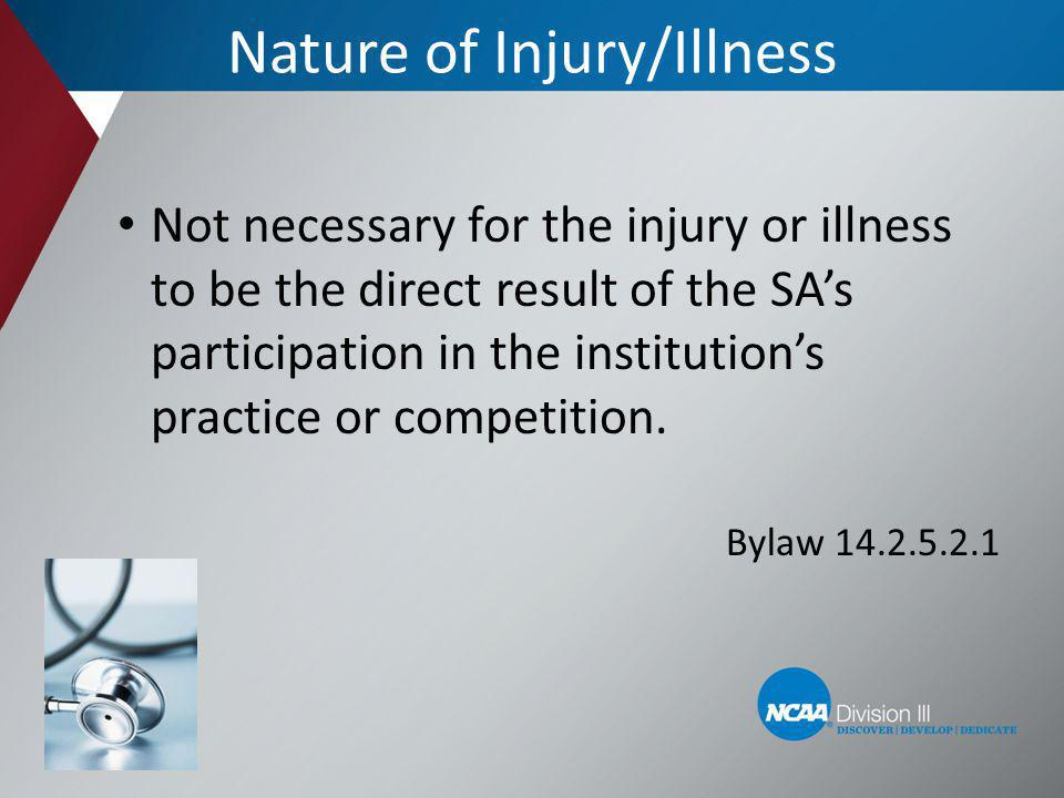 Nature of Injury/Illness Not necessary for the injury or illness to be the direct result of the SAs participation in the institutions practice or comp