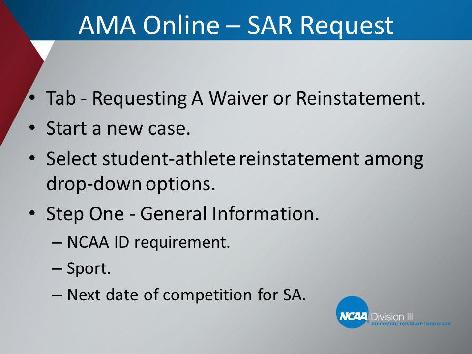 Tab - Requesting A Waiver or Reinstatement. Start a new case. Select student-athlete reinstatement among drop-down options. Step One - General Informa