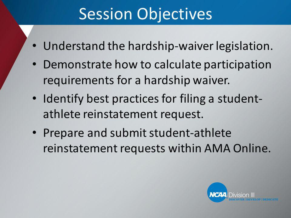 Session Objectives Understand the hardship-waiver legislation. Demonstrate how to calculate participation requirements for a hardship waiver. Identify