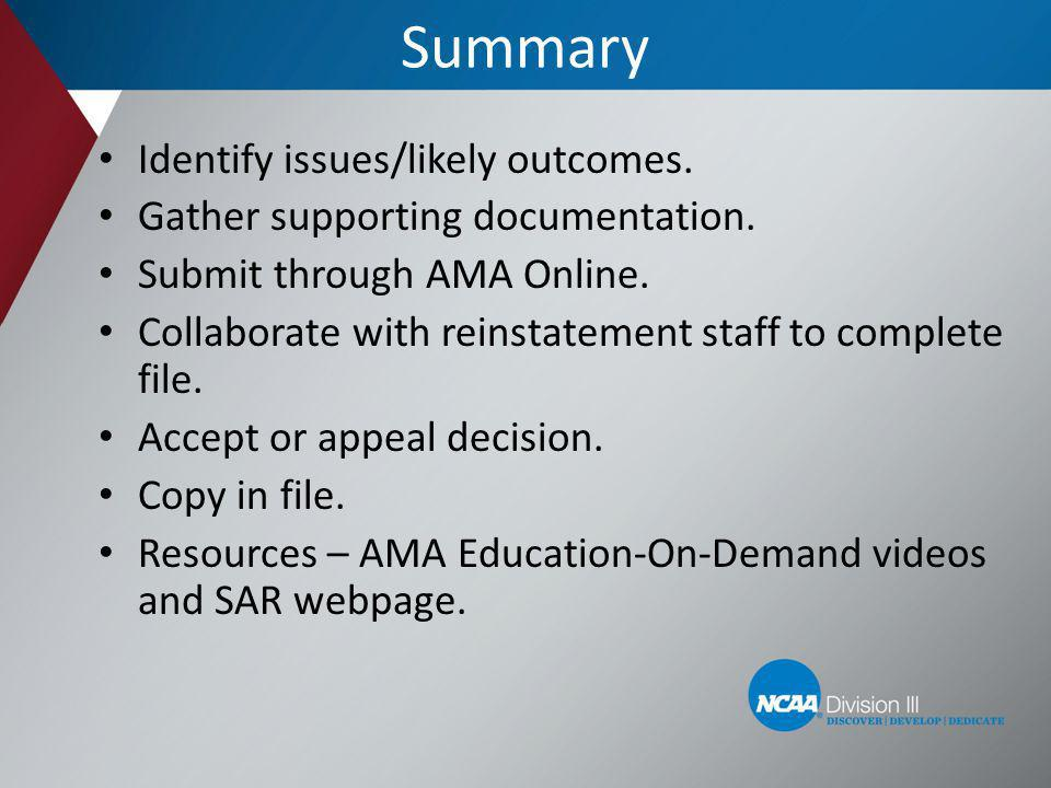 Summary Identify issues/likely outcomes. Gather supporting documentation. Submit through AMA Online. Collaborate with reinstatement staff to complete