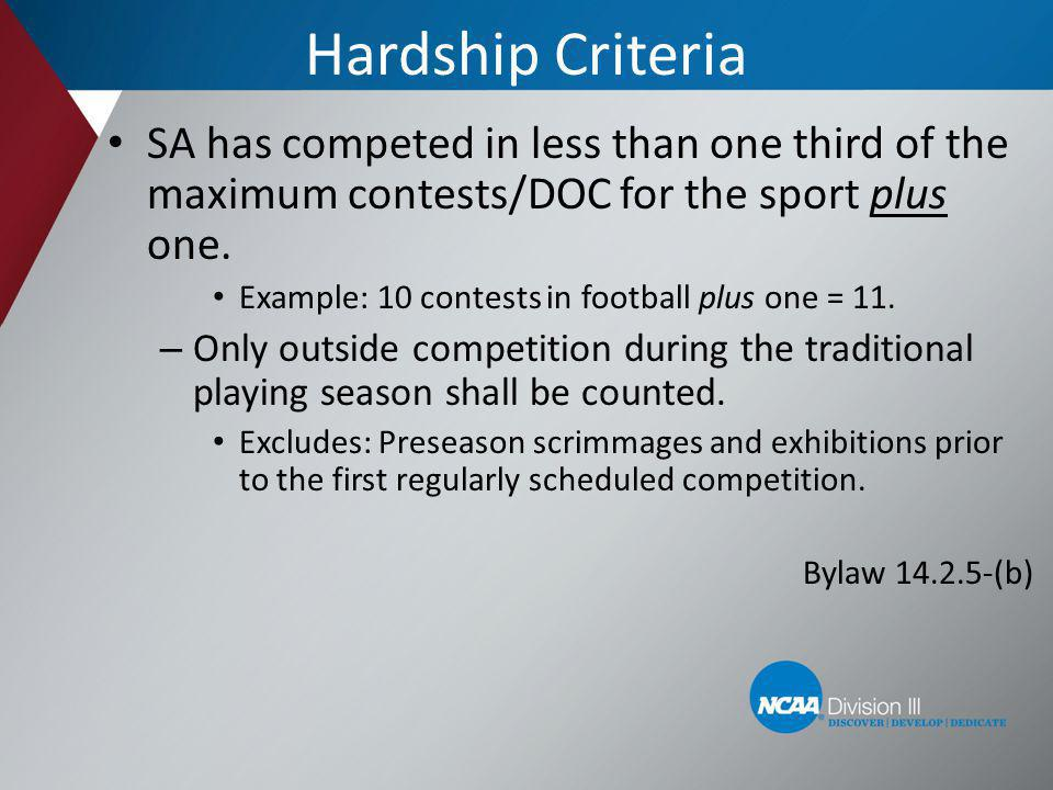 Hardship Criteria SA has competed in less than one third of the maximum contests/DOC for the sport plus one. Example: 10 contests in football plus one