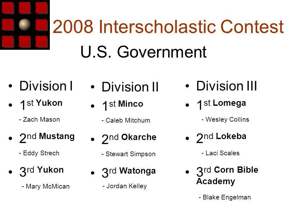 2008 Interscholastic Contest Division I 1 st Yukon - Zach Mason 2 nd Mustang - Eddy Strech 3 rd Yukon - Mary McMican U.S.