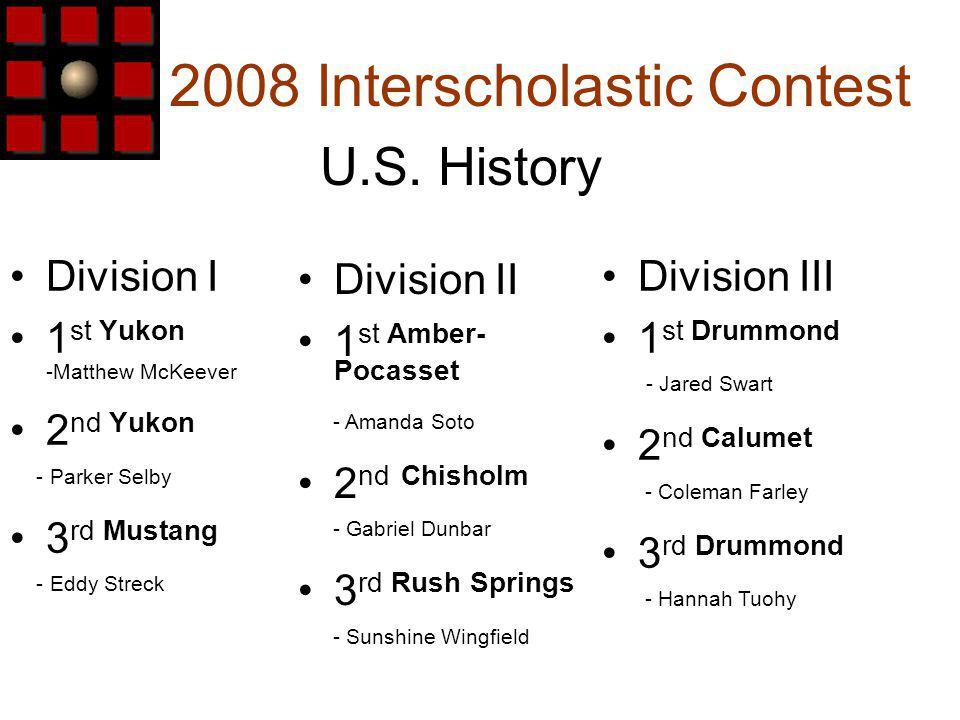 2008 Interscholastic Contest Division I 1 st Yukon -Matthew McKeever 2 nd Yukon - Parker Selby 3 rd Mustang - Eddy Streck U.S.