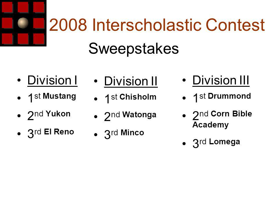 2008 Interscholastic Contest Division I 1 st Mustang 2 nd Yukon 3 rd El Reno Sweepstakes Division III 1 st Drummond 2 nd Corn Bible Academy 3 rd Lomega Division II 1 st Chisholm 2 nd Watonga 3 rd Minco