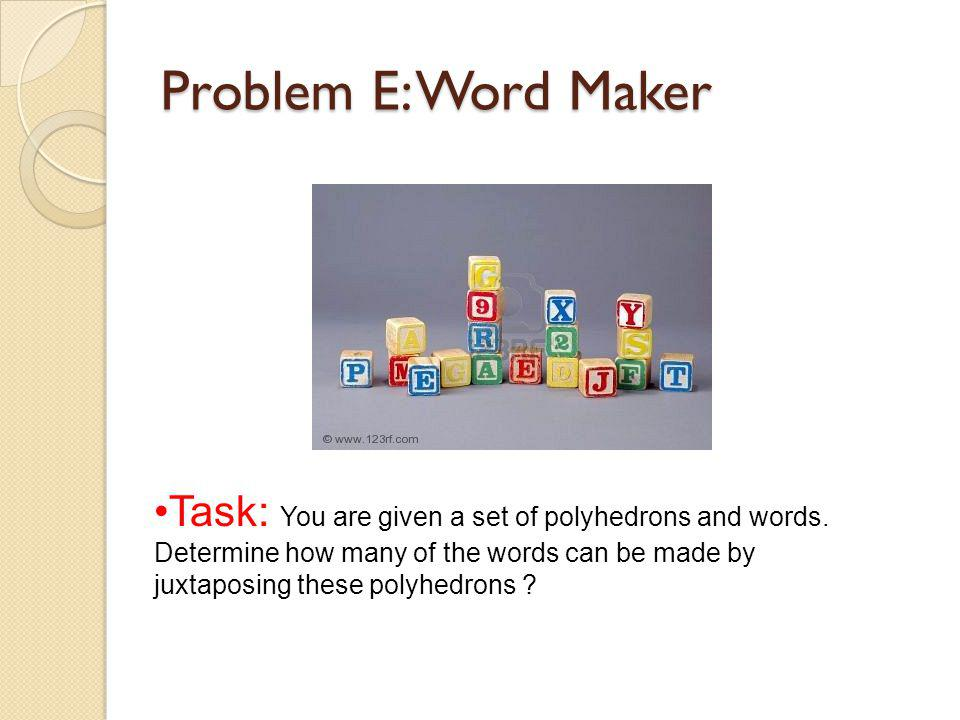Problem E: Word Maker Task: You are given a set of polyhedrons and words.