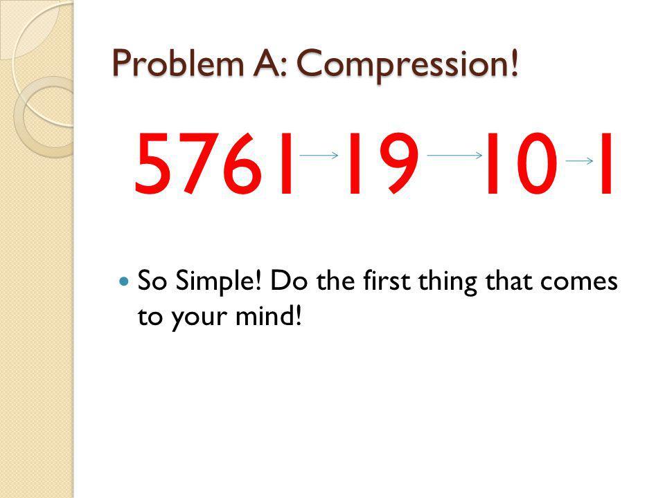 Problem A: Compression.
