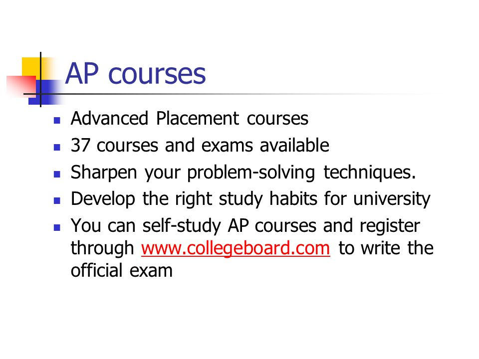 AP courses Advanced Placement courses 37 courses and exams available Sharpen your problem-solving techniques. Develop the right study habits for unive