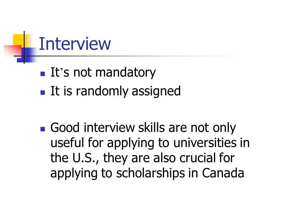 Interview It s not mandatory It is randomly assigned Good interview skills are not only useful for applying to universities in the U.S., they are also