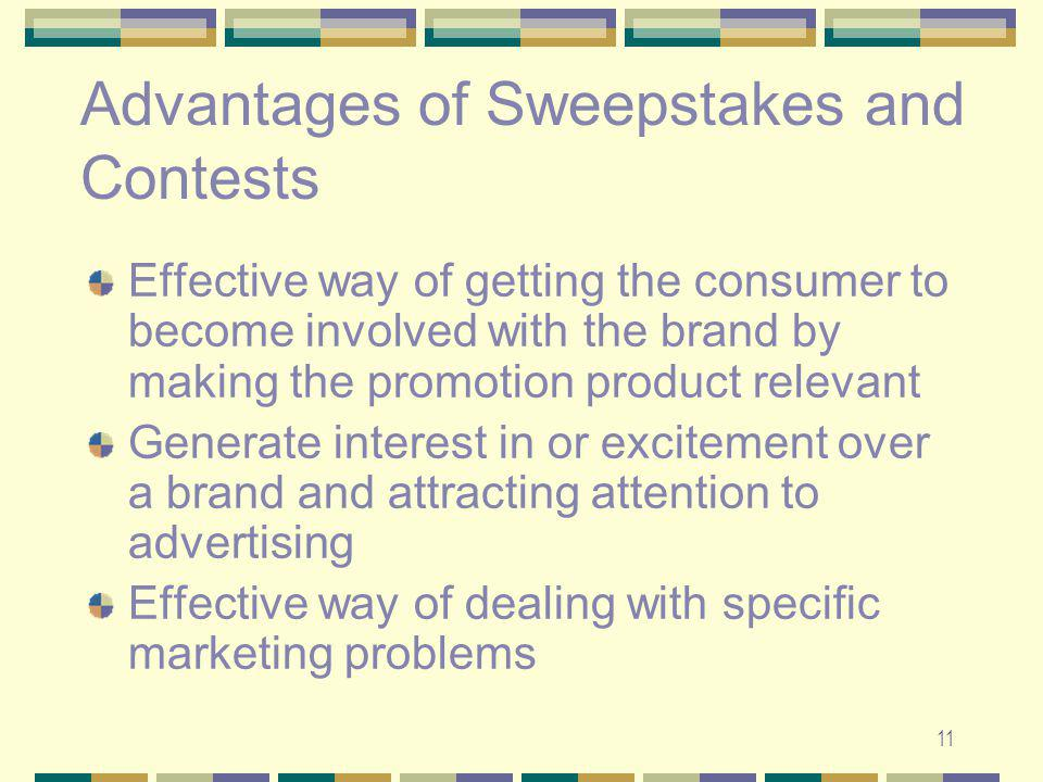 11 Effective way of getting the consumer to become involved with the brand by making the promotion product relevant Generate interest in or excitement