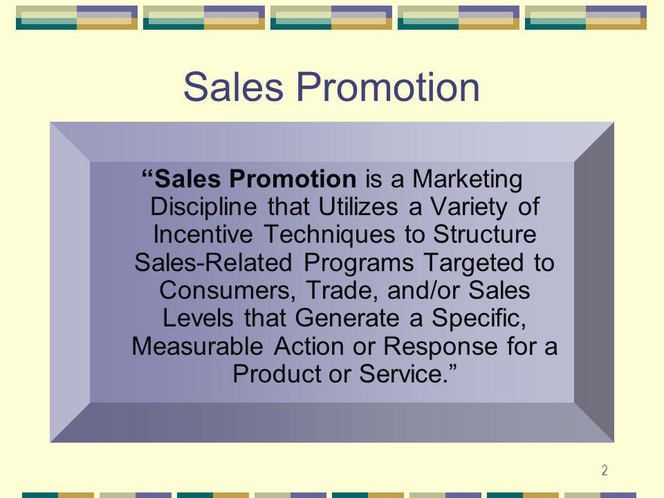 2 Sales Promotion Sales Promotion is a Marketing Discipline that Utilizes a Variety of Incentive Techniques to Structure Sales-Related Programs Target