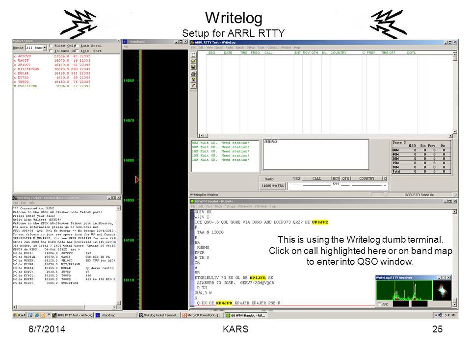 6/7/2014KARS25 Writelog Setup for ARRL RTTY This is using the Writelog dumb terminal.