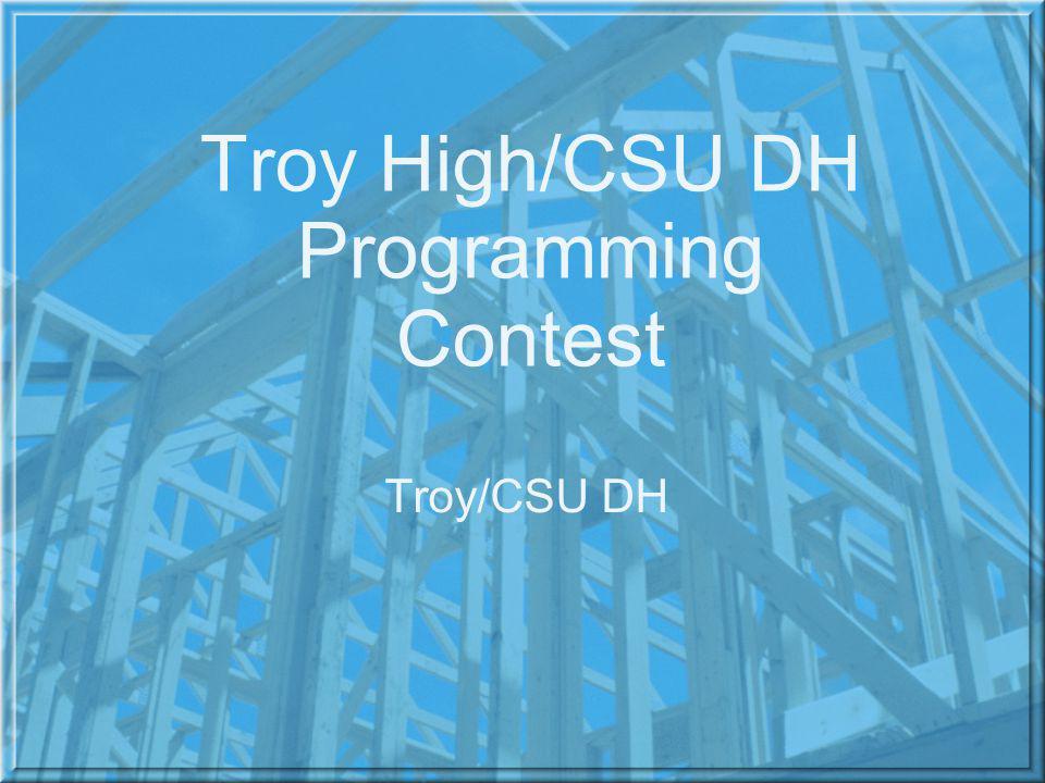 Troy High/CSU DH Programming Contest Troy/CSU DH