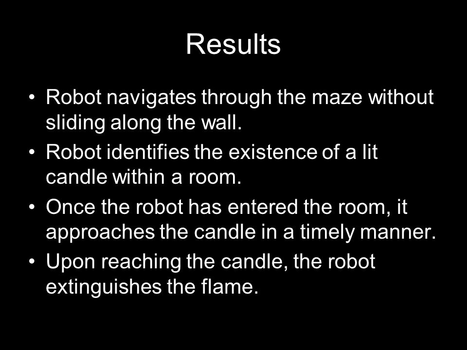 Results Robot navigates through the maze without sliding along the wall.