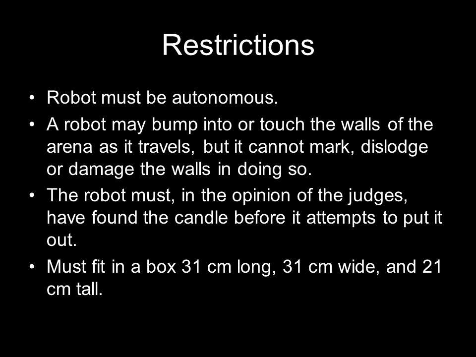 Restrictions Robot must be autonomous.