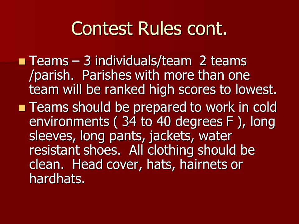 Contest Rules cont. Teams – 3 individuals/team 2 teams /parish. Parishes with more than one team will be ranked high scores to lowest. Teams – 3 indiv