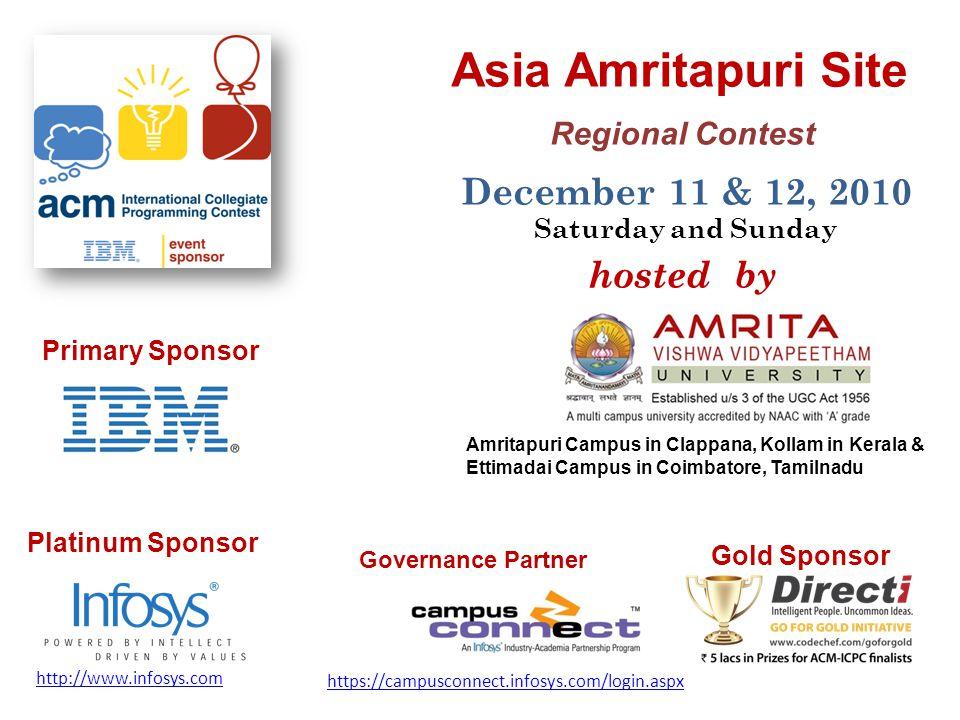 Asia Amritapuri Site Regional Contest December 11 & 12, 2010 Saturday and Sunday Primary Sponsor Platinum Sponsor Gold Sponsor hosted by Amritapuri Ca