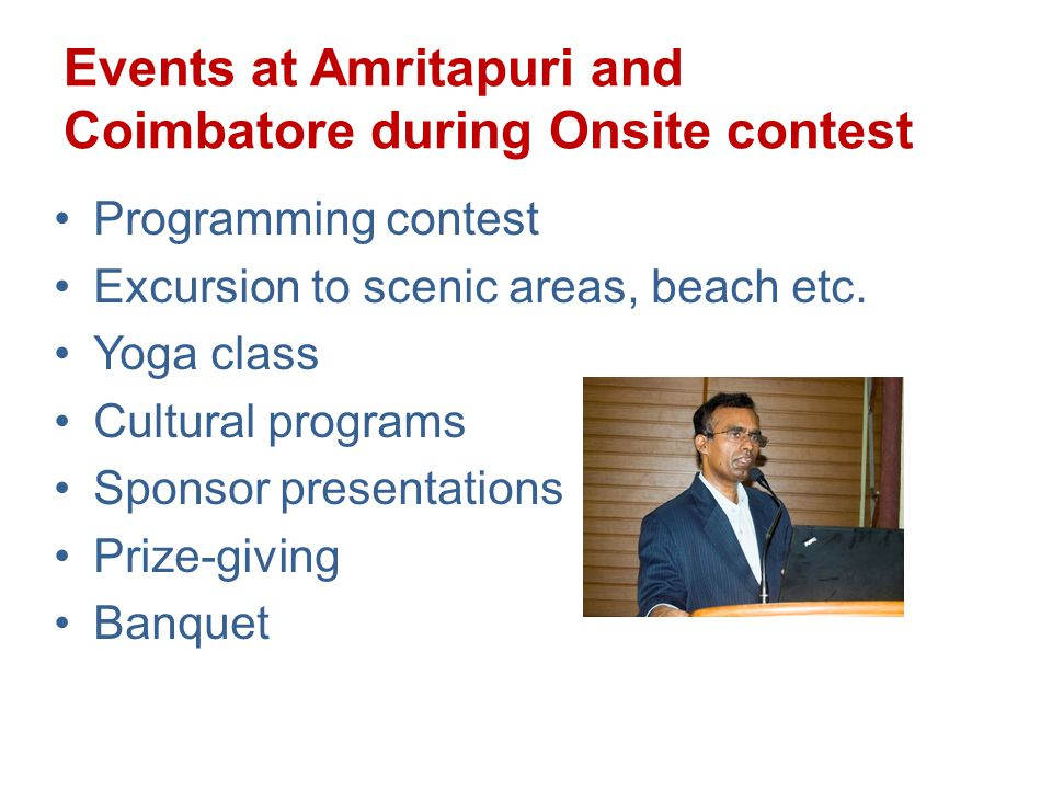 Events at Amritapuri and Coimbatore during Onsite contest Programming contest Excursion to scenic areas, beach etc.ch Yoga class Cultural programs Sponsor presentations Prize-giving Banquet
