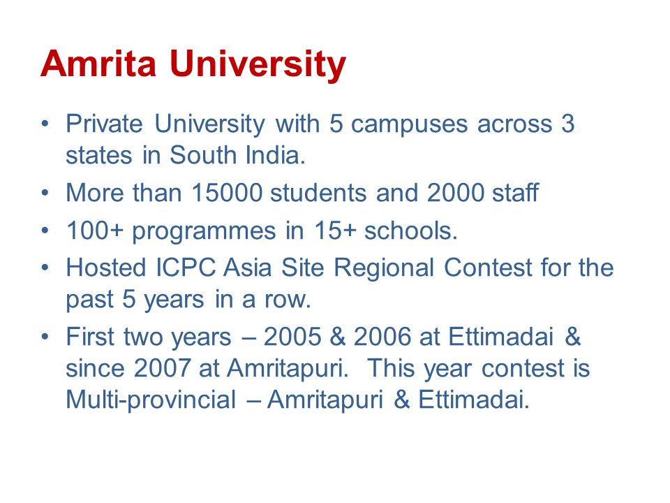 Amrita University Private University with 5 campuses across 3 states in South India. More than 15000 students and 2000 staff 100+ programmes in 15+ sc