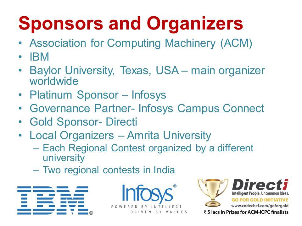 Sponsors and Organizers Association for Computing Machinery (ACM) IBM Baylor University, Texas, USA – main organizer worldwide Platinum Sponsor – Info