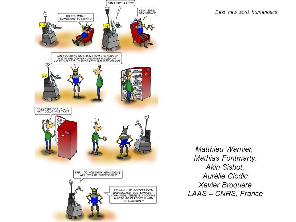 Matthieu Warnier, Mathias Fontmarty, Akin Sisbot, Aurélie Clodic Xavier Broquère LAAS – CNRS, France Best new word: humanotics.