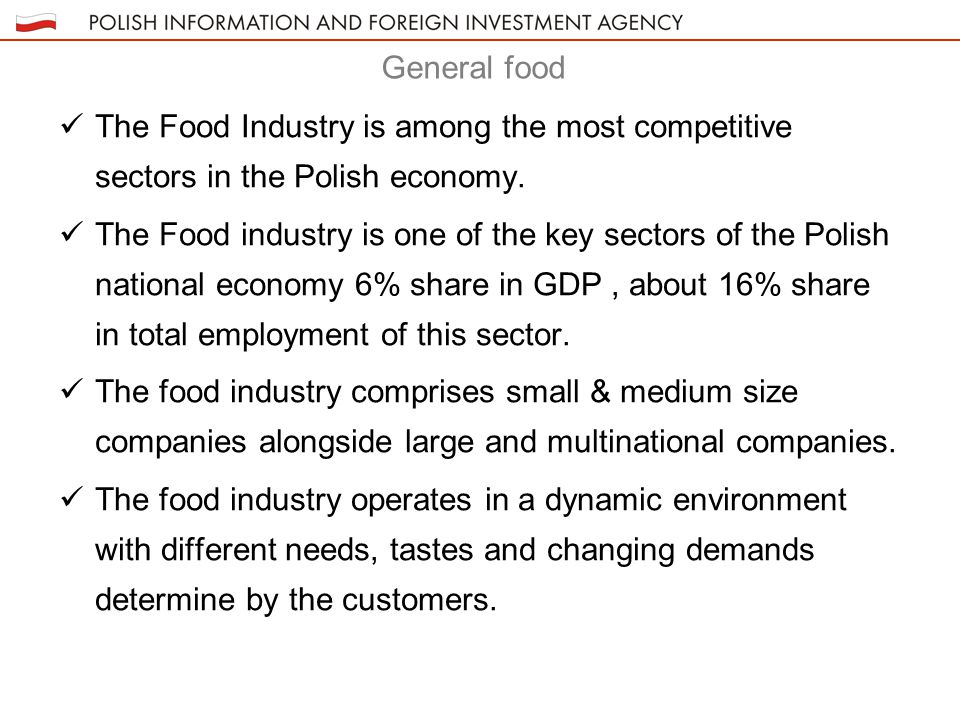 General food The Food Industry is among the most competitive sectors in the Polish economy.