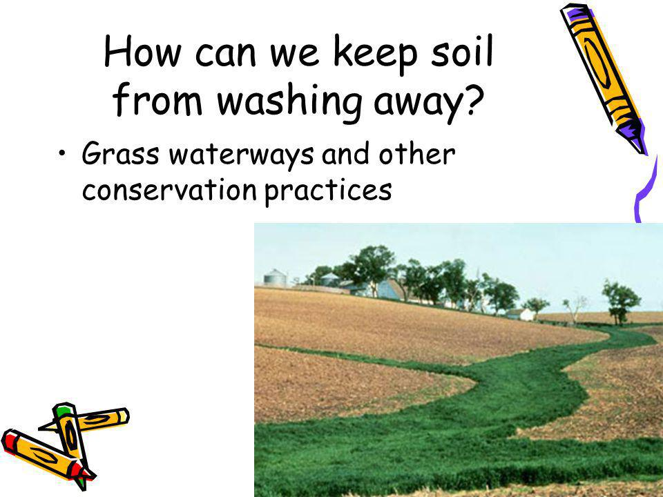 How can we keep soil from washing away Grass waterways and other conservation practices