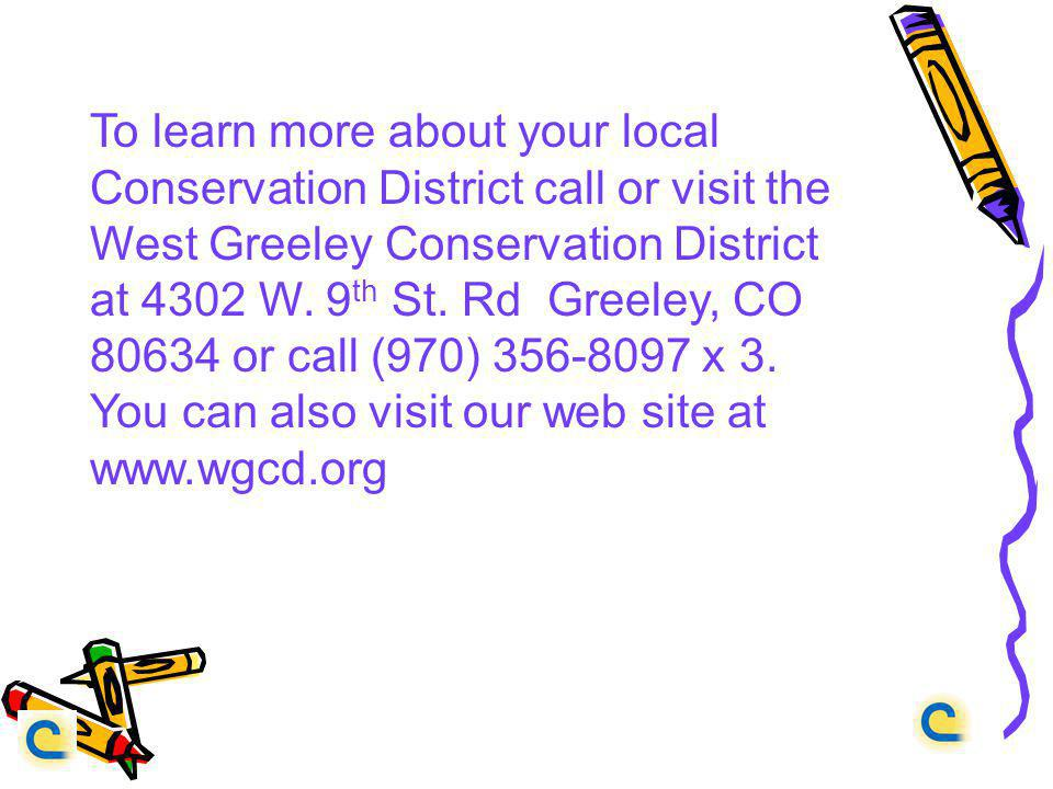 To learn more about your local Conservation District call or visit the West Greeley Conservation District at 4302 W.
