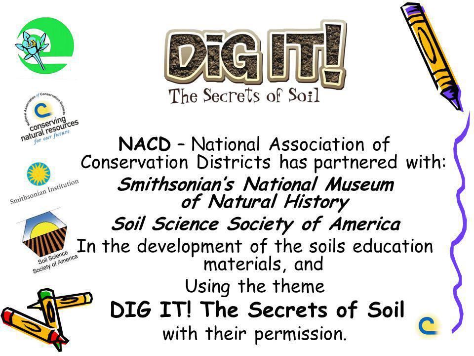 NACD – National Association of Conservation Districts has partnered with: Smithsonians National Museum of Natural History Soil Science Society of Amer