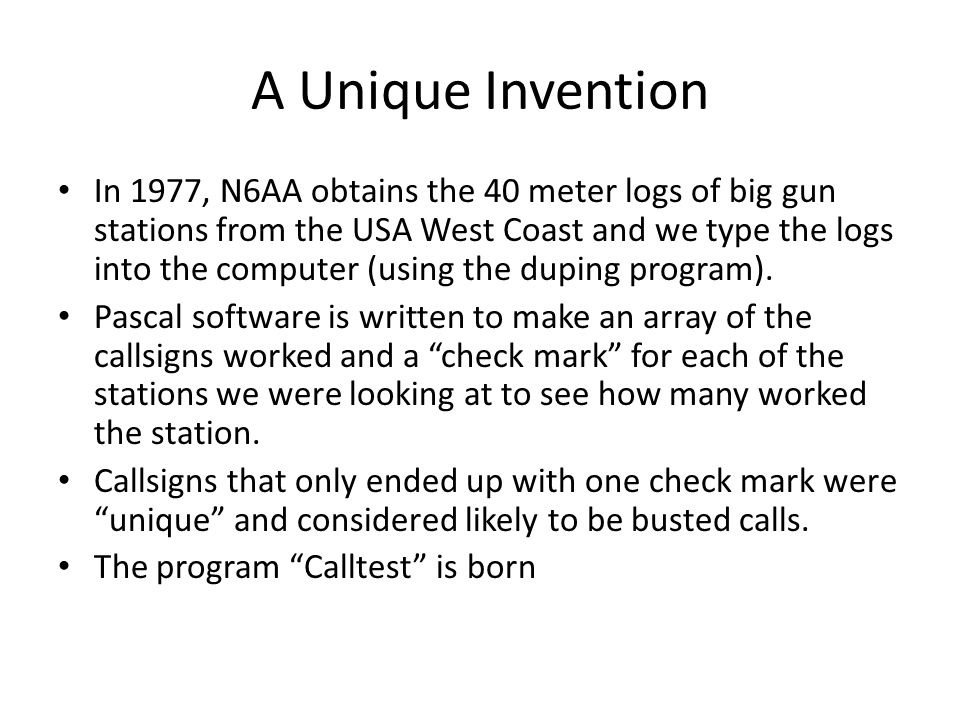 A Unique Invention In 1977, N6AA obtains the 40 meter logs of big gun stations from the USA West Coast and we type the logs into the computer (using t